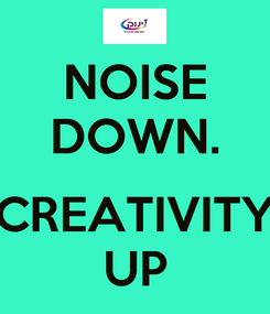 Poster: NOISE DOWN.  CREATIVITY UP