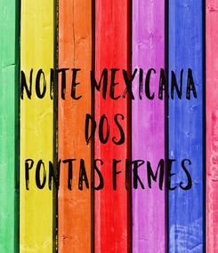Poster:  Noite mexicana DOS  PONTAS FIRMES