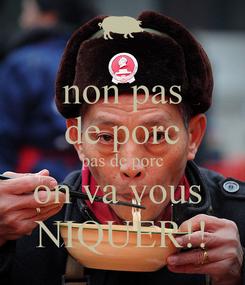 Poster: non pas de porc pas de porc on va vous  NIQUER!!