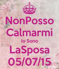 Poster: NonPosso Calmarmi Io Sono LaSposa 05/07/15