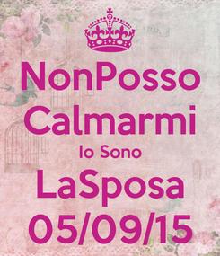 Poster: NonPosso Calmarmi Io Sono LaSposa 05/09/15