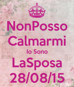 Poster: NonPosso Calmarmi Io Sono LaSposa 28/08/15