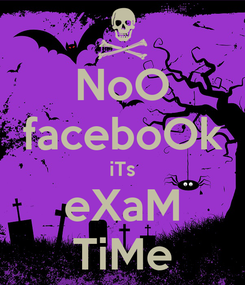 Poster: NoO faceboOk iTs eXaM TiMe