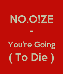 Poster: NO.O!ZE - You're Going ( To Die )