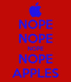 Poster: NOPE NOPE NOPE NOPE APPLES