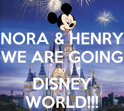 Poster: NORA & HENRY WE ARE GOING to DISNEY WORLD!!!