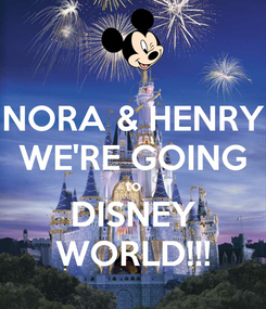 Poster: NORA & HENRY WE'RE GOING to DISNEY WORLD!!!