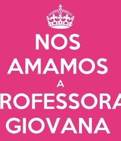 Poster: NOS  AMAMOS  A PROFESSORA  GIOVANA