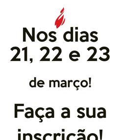 Poster: Nos dias 21, 22 e 23 de março! Faça a sua inscrição!