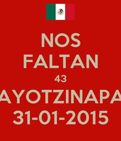 Poster: NOS FALTAN 43 AYOTZINAPA 31-01-2015