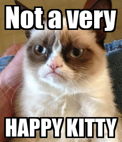 Poster: Not a very HAPPY KITTY