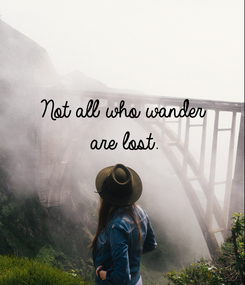 Poster: Not all who wander are lost.