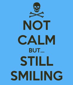 Poster: NOT CALM BUT... STILL SMILING