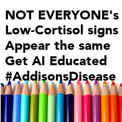 Poster: NOT EVERYONE's Low-Cortisol signs Appear the same Get AI Educated #AddisonsDisease