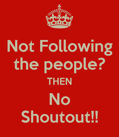 Poster: Not Following the people? THEN No Shoutout!!
