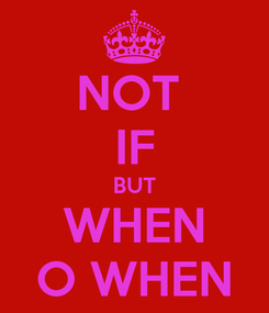Poster: NOT  IF BUT WHEN O WHEN