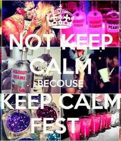 Poster: NOT KEEP CALM BECOUSE KEEP CALM FEST