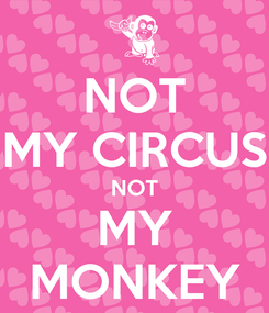Poster: NOT MY CIRCUS NOT MY MONKEY