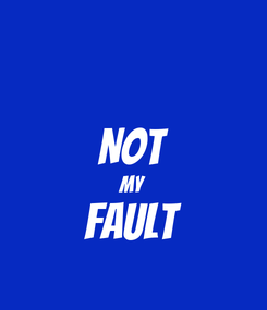 Poster:  NOT MY FAULT