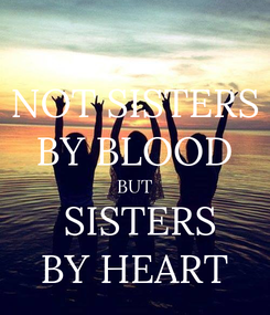 Poster: NOT SISTERS BY BLOOD BUT  SISTERS BY HEART