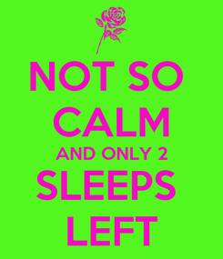 Poster: NOT SO  CALM AND ONLY 2 SLEEPS  LEFT