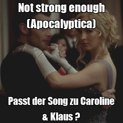 Poster: Not strong enough (Apocalyptica) Passt der Song zu Caroline & Klaus ?