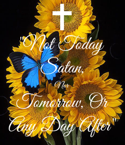 """Poster: """"Not Today  Satan, Nor Tomorrow, Or Any Day After"""""""