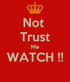 Poster: Not  Trust Me WATCH !!