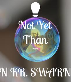 Poster: Not Yet Than Never  AMAN KR. SWARNKAR