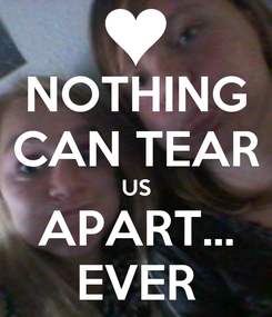 Poster: NOTHING CAN TEAR US APART... EVER