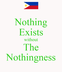 Poster: Nothing Exists without The Nothingness