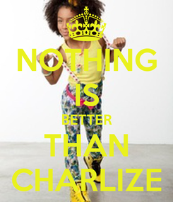 Poster: NOTHING IS BETTER THAN CHARLIZE