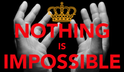 Poster:  NOTHING IS IMPOSSIBLE