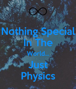 Poster: Nothing Special In The World... Just Physics