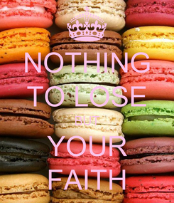 Poster: NOTHING TO LOSE BUT YOUR FAITH