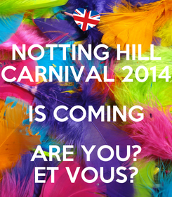 Poster: NOTTING HILL CARNIVAL 2014 IS COMING ARE YOU? ET VOUS?
