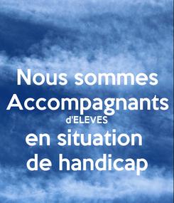Poster: Nous sommes Accompagnants d'ELEVES en situation  de handicap