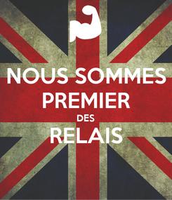 Poster: NOUS SOMMES PREMIER DES RELAIS