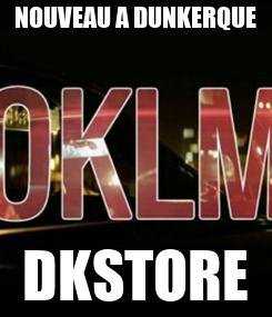 Poster: NOUVEAU A DUNKERQUE DKSTORE