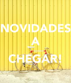 Poster: NOVIDADES A  CHEGAR!