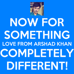 Poster: NOW FOR SOMETHING LOVE FROM ARSHAD KHAN COMPLETELY DIFFERENT!