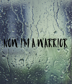 Poster: Now I'm a Warrior