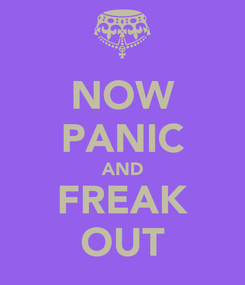 Poster: NOW PANIC AND FREAK OUT