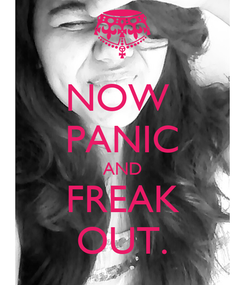 Poster: NOW  PANIC AND FREAK OUT.