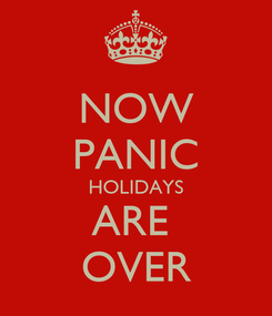 Poster: NOW PANIC HOLIDAYS ARE  OVER