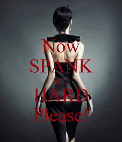 Poster: Now SPANK me HARD Please!