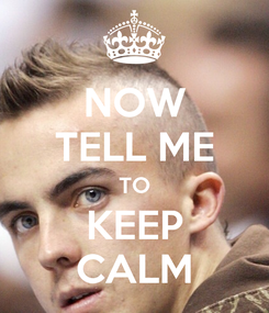 Poster: NOW TELL ME TO KEEP CALM