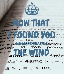 Poster: NOW THAT  I FOUND YOU NO MORE CHASING  THE WIND