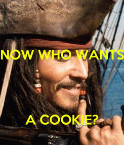 Poster: NOW WHO WANTS    A COOKIE?