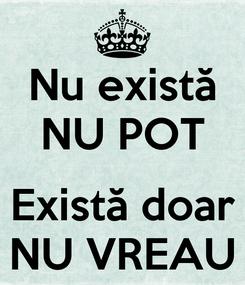 Poster: Nu există NU POT  Există doar NU VREAU